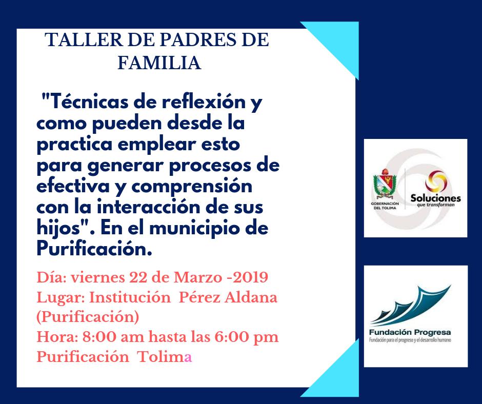 Taller para padres de familia Técnicas de reflexión y métodos de aplicación práctica, para generar procesos efectivos y de comprensión. En el municipio de Purificación.