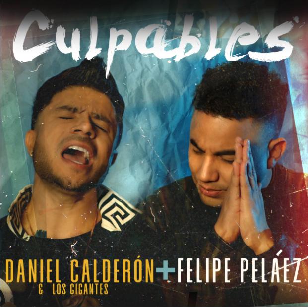 FELIPE PELÁEZ Y DANIEL CALDERÓN unidos presentan 'CULPABLES
