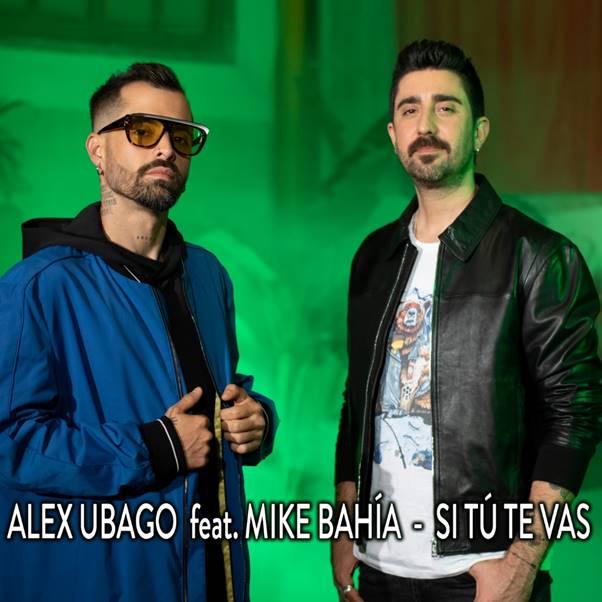 "ALEX UBAGO PRESENTA SU NUEVO SINGLE ""SI TÚ TE VAS"" JUNTO AL ARTISTA COLOMBIANO MIKE BAHIA"