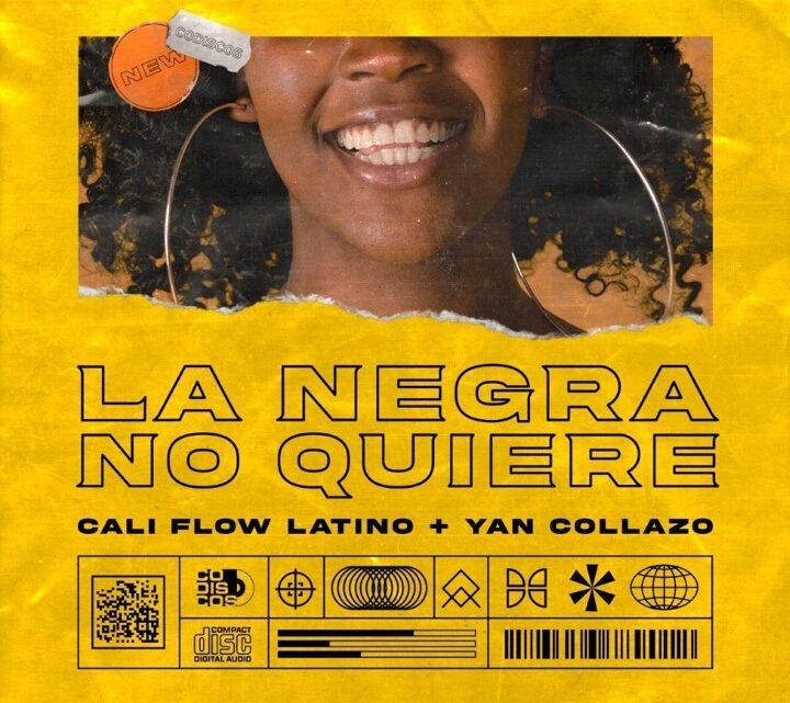 """CALI FLOW LATINO Y YAN COLLAZO PRESENTAN """"LA NEGRA NO QUIERE"""""""