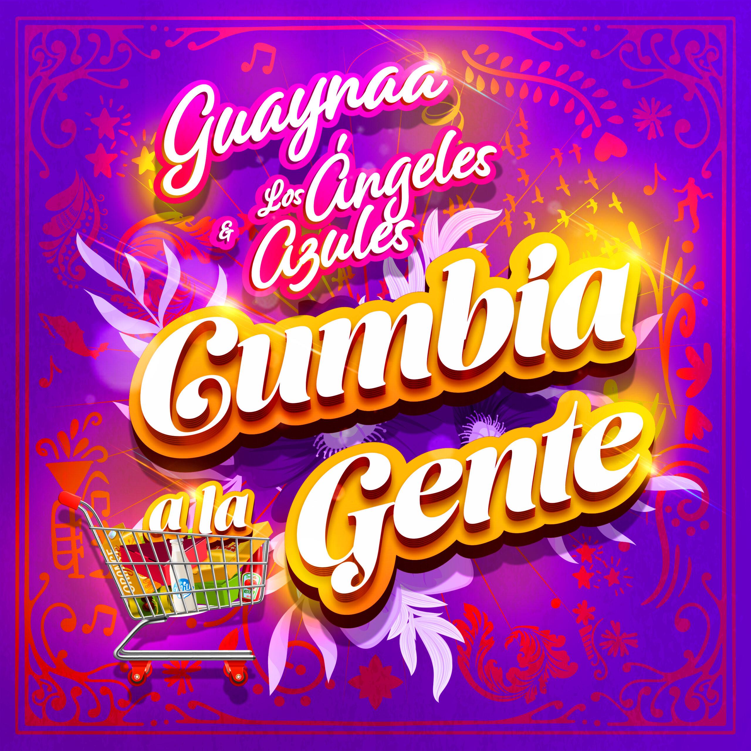 """GUAYNAA: """"CUMBIA A LA GENTE""""DE LA MANO DE LOS ÁNGELES AZULES"""